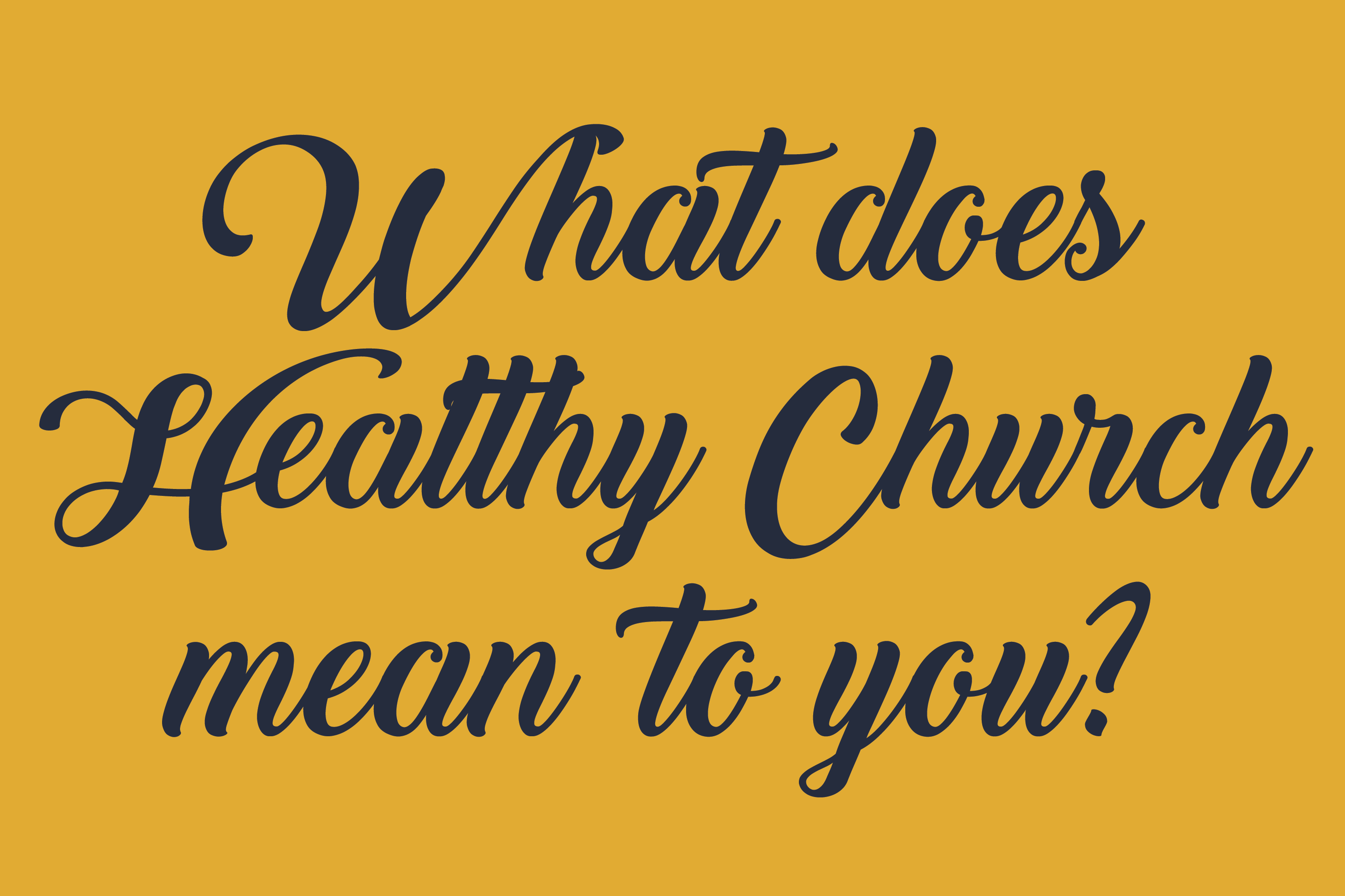 What does Healthy Church mean to you?